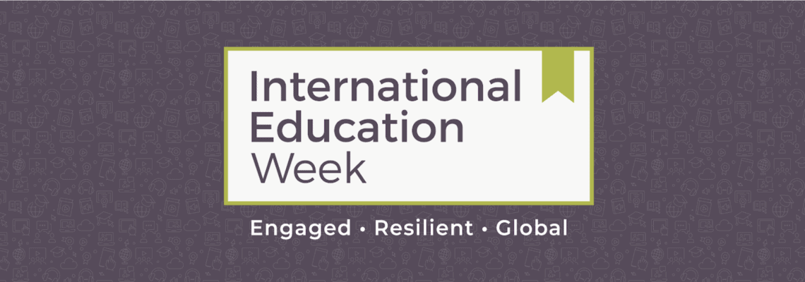 International Education Week. Engaged. Resilient. Global